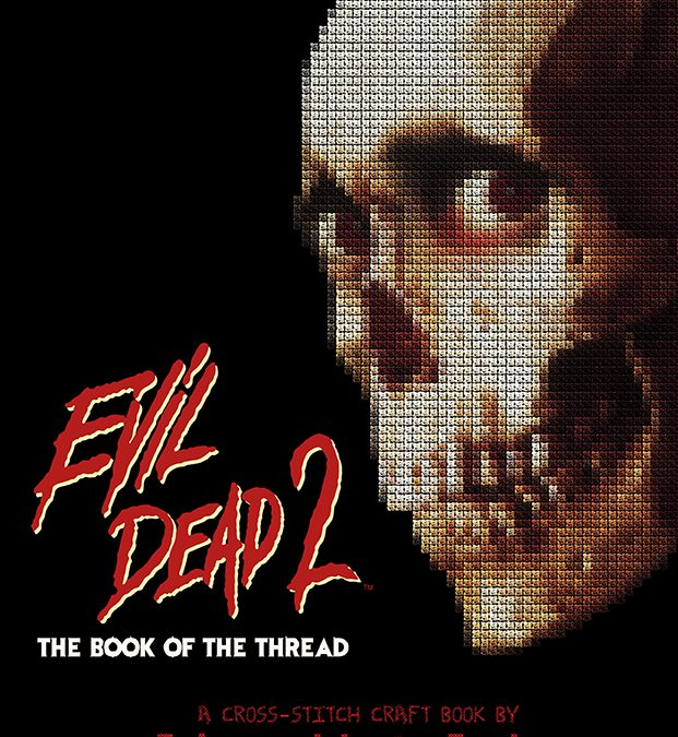 "Cross-stitching gets groovy with ""EVIL DEAD 2: THE BOOK OF THE THREAD"""